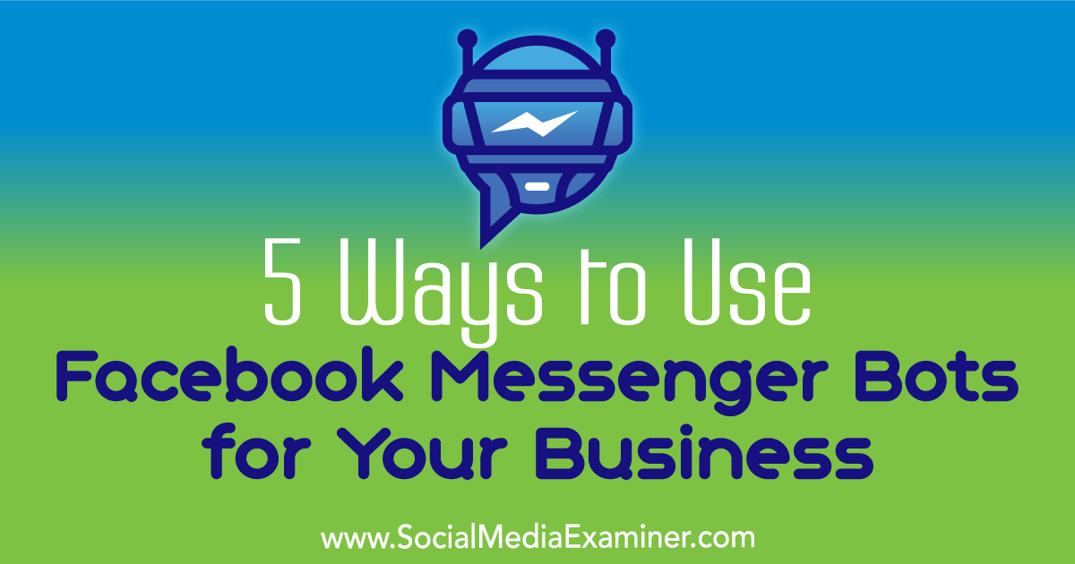 5 Ways to Use Facebook Messenger Bots for Your Business  http:// buff.ly/2tw2Gx6  &nbsp;   via @SMExaminer @ana_gotter #messengerbots <br>http://pic.twitter.com/5q8sTB5VNk