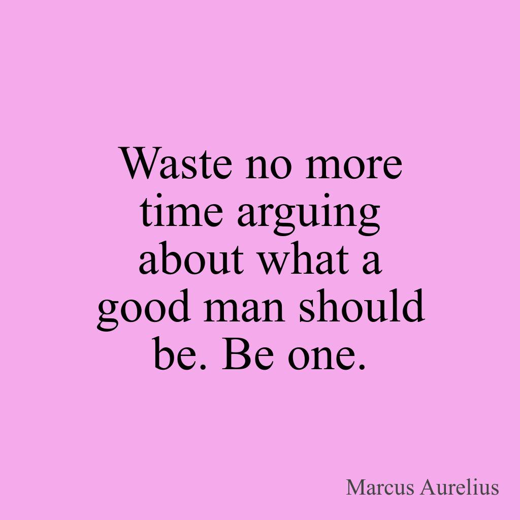 http:// yourhourlyquote.com  &nbsp;   Waste no more time arguing about what a good man should be. Be one. - Marcus Aurelius #quoteofthenight #motiv <br>http://pic.twitter.com/IXge1Gcsar