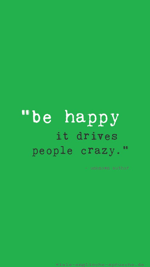 "Englische Sprüche on Twitter: ""Be happy, it drives People ..."
