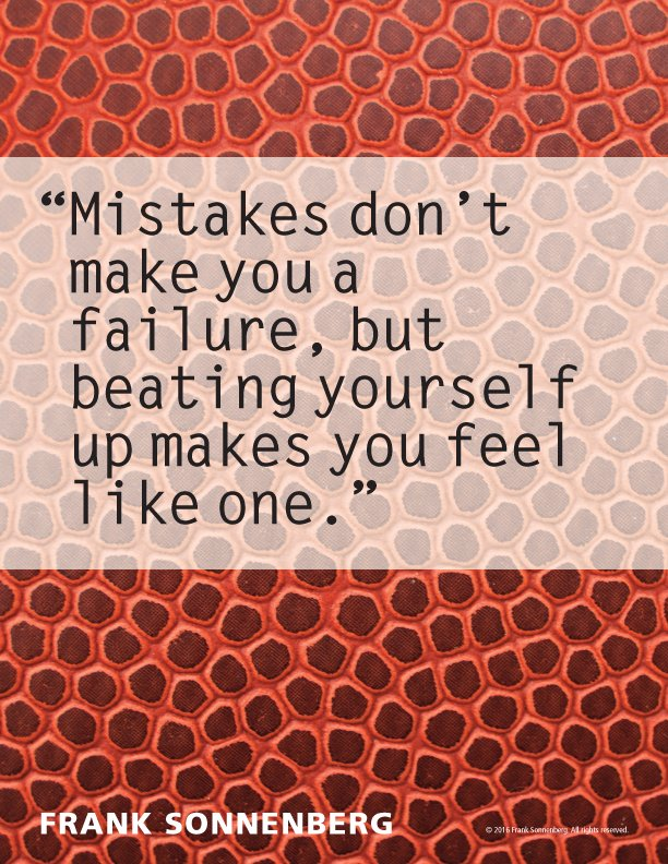 """Mistakes don't make you a failure, but beating yourself up makes you feel like one."" ~ Frank Sonnenberg @FSonnenberg #mistakes <br>http://pic.twitter.com/xMxrYWw3xZ"