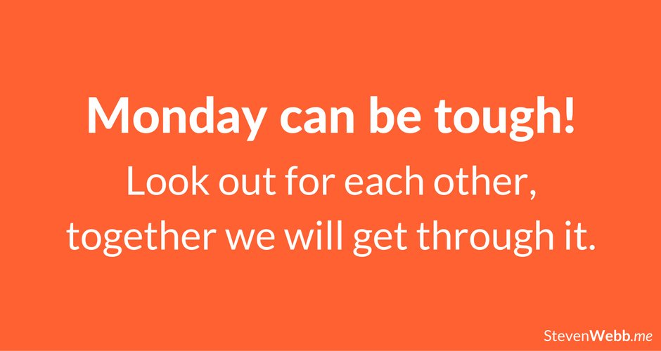 Monday can be tough, look after each other. #MondayMotivation #MotivationMonday <br>http://pic.twitter.com/x0XOO7VFhP