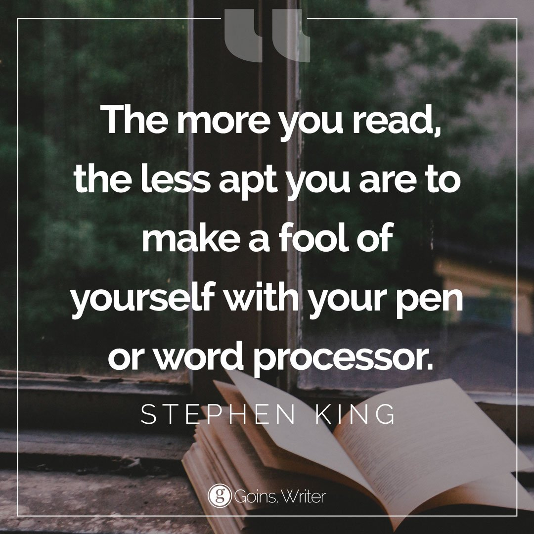 """""""The more you read, the less apt you are to make a fool of yourself with your pen or word processor."""" ― Stephen King"""
