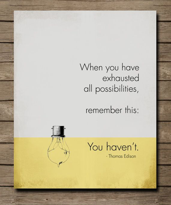 &#39;&#39;When you have exhausted all possibilities, remember this: You haven&#39;t.&#39;&#39;  - Thomas Edison #quote #innovation #tech #entrepreneurship<br>http://pic.twitter.com/EaCOuCvJlh