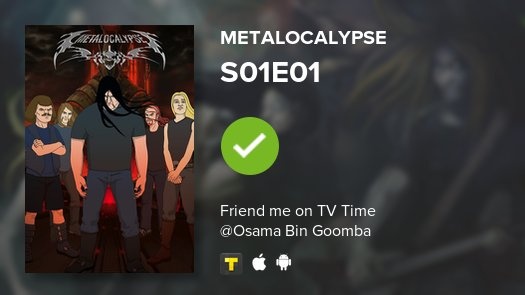 Now Watching: Metalocalypse, Episode S01E01. #metalocalypse   https:// tvtime.onelink.me/3966595826?af_ dp=tvst%3A%2F%2Fshow%2F79563%2Fepisode%2F313301%2Fdetail&amp;af_web_dp=https%3A%2F%2Fwww.tvtime.com%2Fshow%2F79563%2Fepisode%2F313301&amp;campaign_id=79563&amp;referrer_id=6234829&amp;source=auto-tweet&amp;pid=Twitter&amp;c=auto-share &nbsp; …  #tvtime<br>http://pic.twitter.com/YAdFqXiLrk