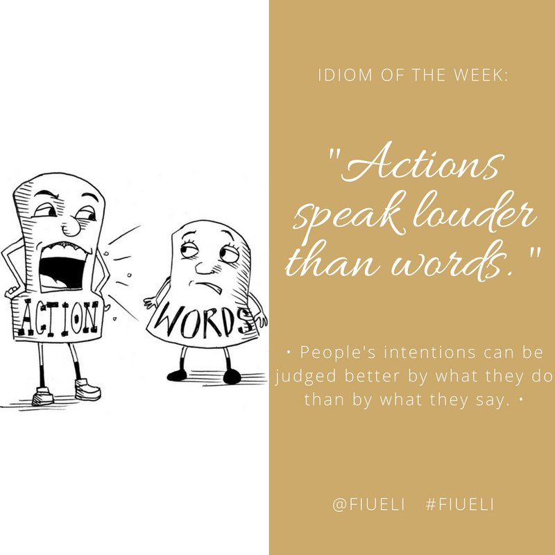actions speak louder than words idiom