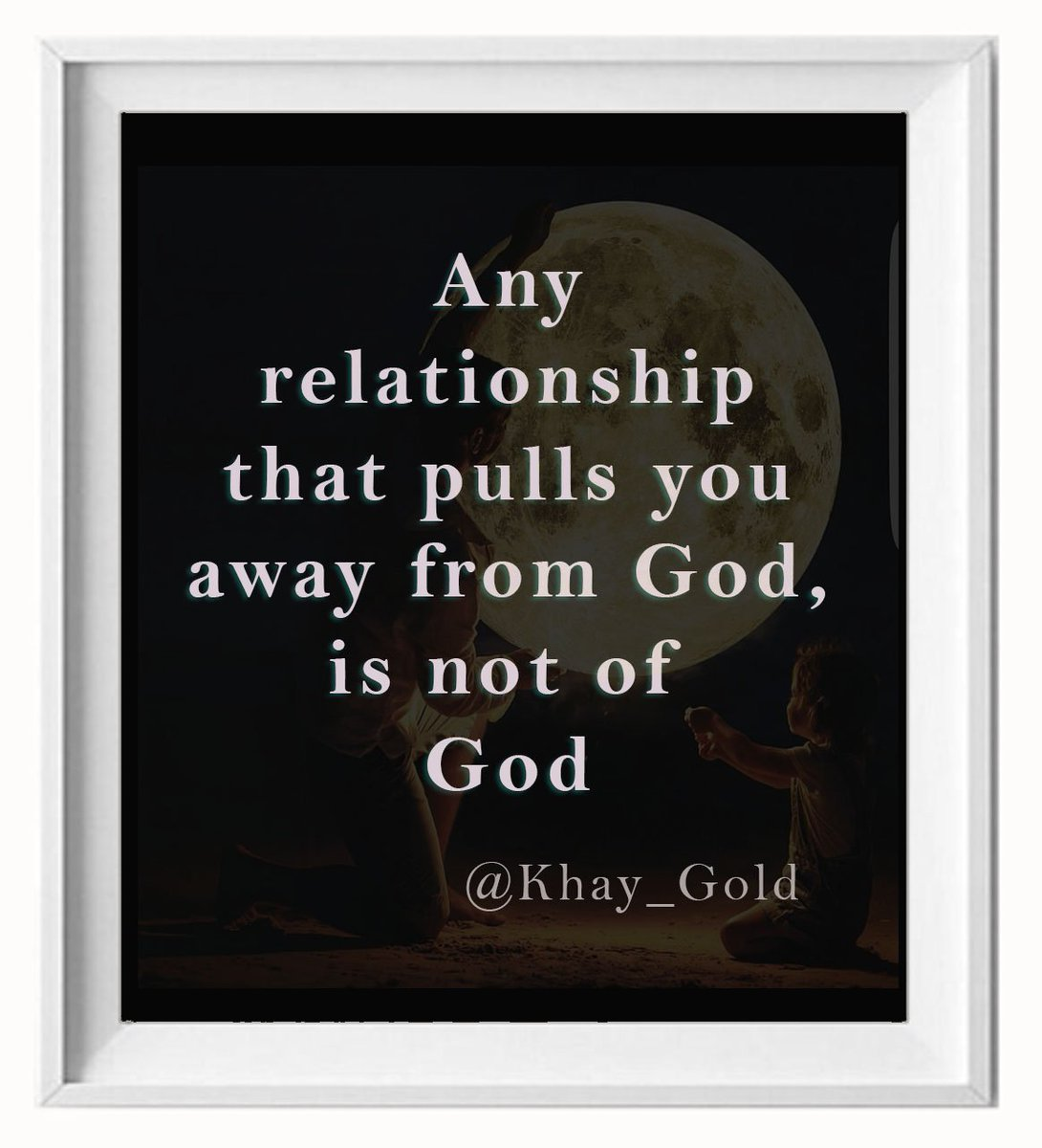 &quot;Any relationship that pulls you away from God, is not of God&quot; @Khay_Gold  #God <br>http://pic.twitter.com/39hTOFuPzF