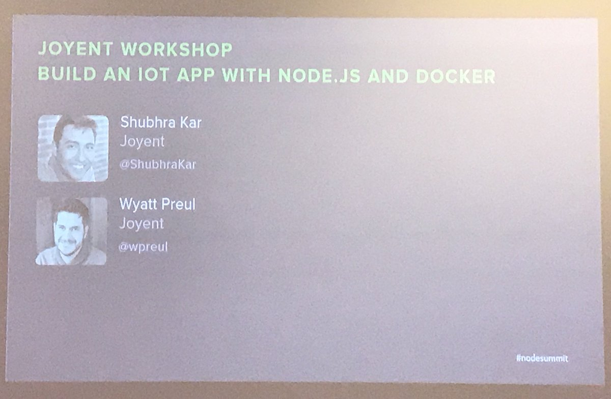 Rt now: @joyent workshop by @ShubhraKar &amp; @wpreul at #nodesummit on bldg #iot apps w/#Nodejs and #docker<br>http://pic.twitter.com/cRSYZyJ5Ib