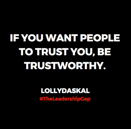 If you want people to trust you, be trustworthy. ~@LollyDaskal https://t.co/pVKqaI7YVf #TheLeadershipGap