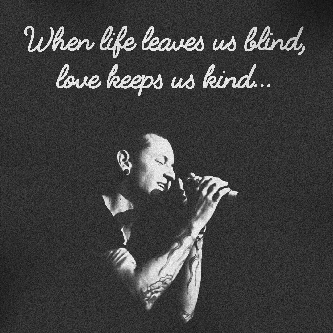 "Blind Quotes: ChesterBenningtonFan On Twitter: ""When Life Leaves Us"