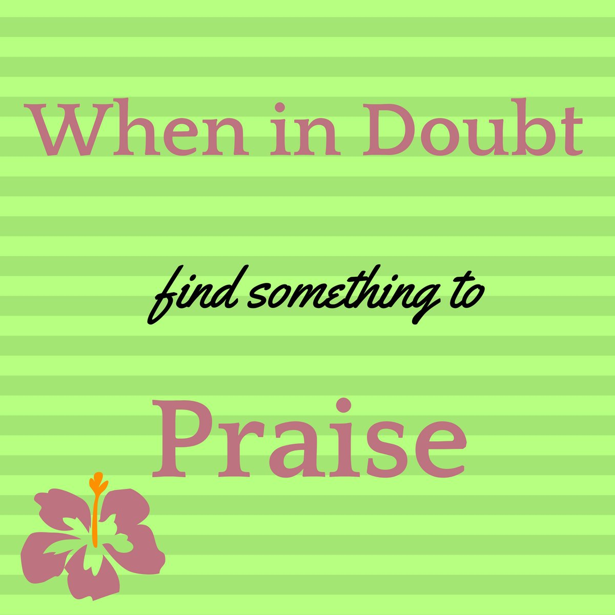 When in doubt, look for something to praise, it will make #you a better person. #quotes<br>http://pic.twitter.com/FlkFebmvzQ