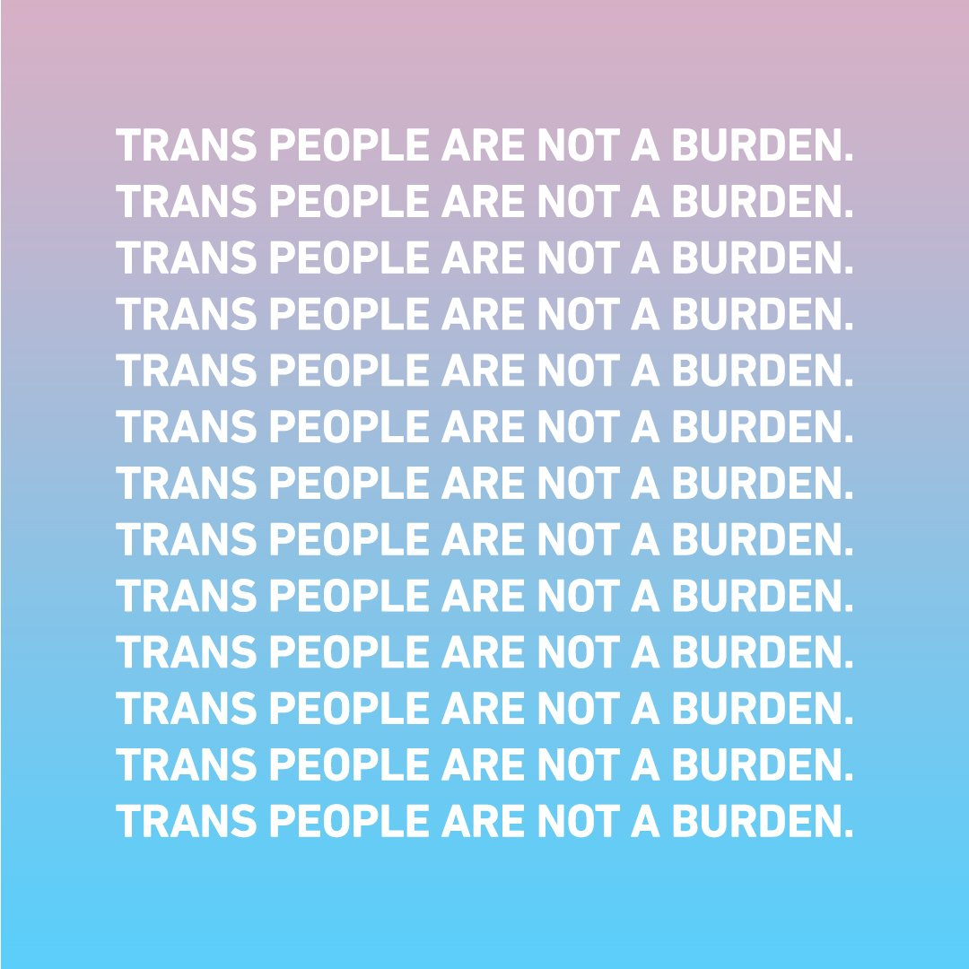 TRANS PEOPLE ARE NOT A BURDEN. #TransRightsAreHumanRights https://t.co/o9gdGq1hjq