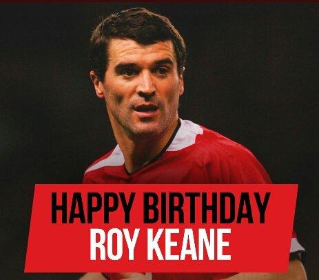 Happy Birthday to former Manchester United player Roy Keane.