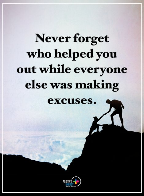 Never forget who helped you out while everyone else was making excuses #ligue_des_optimistes <br>http://pic.twitter.com/VOL9BeNC6m