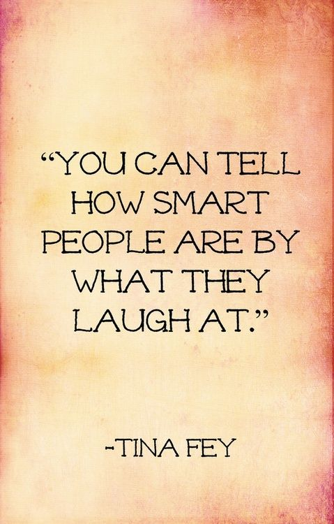 """You Can tell how smart people are by what they laugh at"" ~Tina Fey #RealYou #Inspiration https://t.co/gdRD9jsn1q"