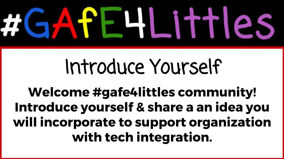 Welcome #gafe4littles community! Introduce yourself & share an idea you will incorporate to support organization with tech integration. https://t.co/KjAHiAz2BR