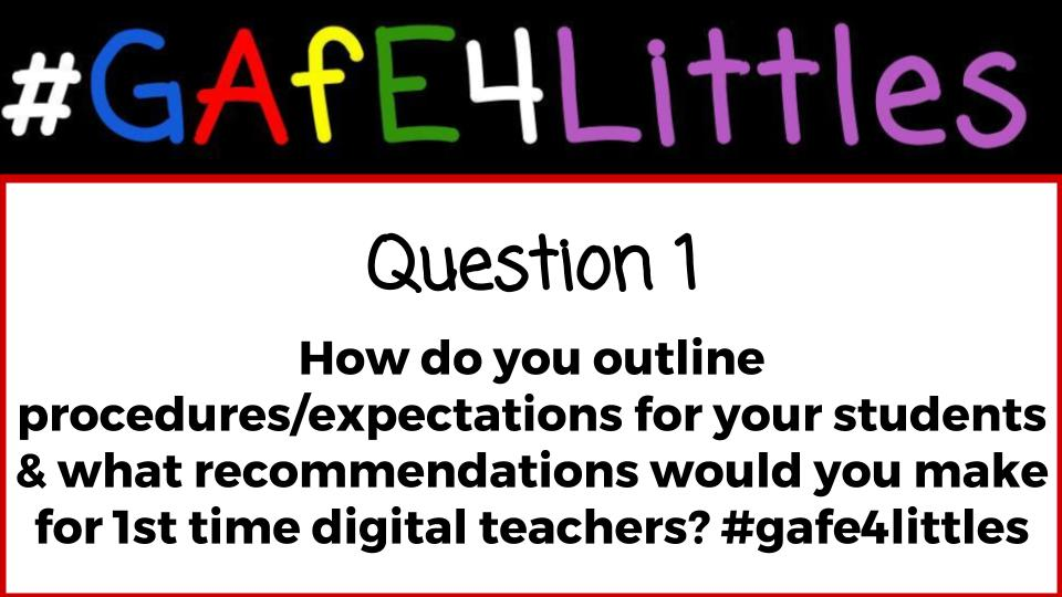 Q1 How do you outline procedures/expectations for your Ss & what recommendations would you make for a 1st time digital Ts? #gafe4littles https://t.co/ExYB9MPyCg