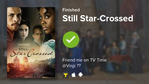 I just finished watching Still Star-Crossed! https://t.co/pJuHl3QjiR #tvtime https://t.co/owNmispuMr