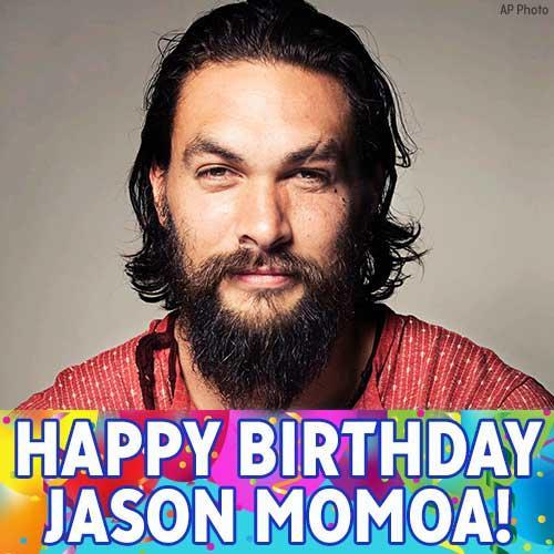 Happy Birthday to actor Jason Momoa!