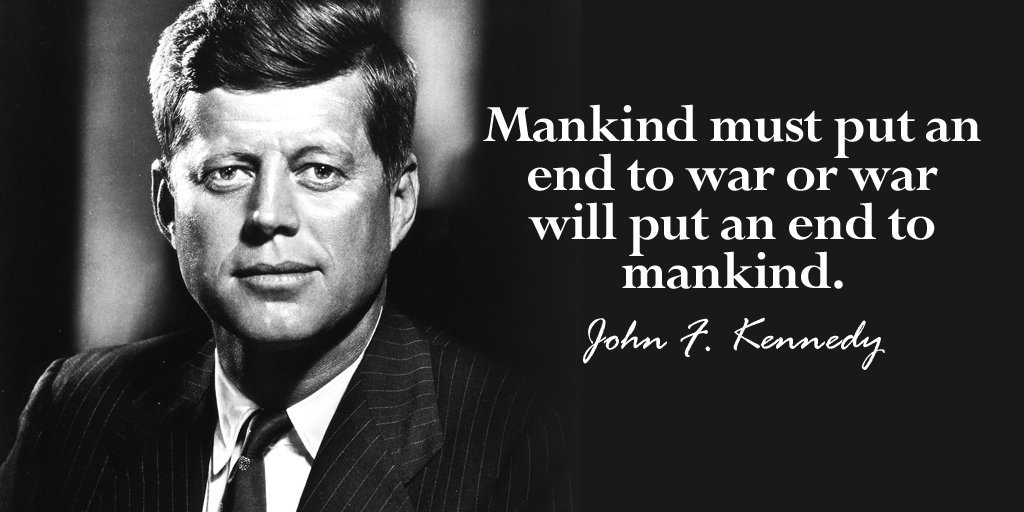 """Social Jukebox on Twitter: """"Mankind must put an end to war or war will put an end to mankind. - John F. Kennedy #quote… """""""
