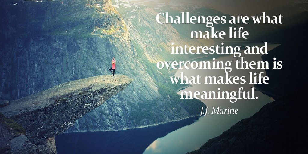 Bildresultat för challenges are what make life interesting and overcoming them is what makes life meaningful