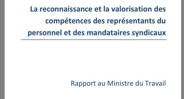 La  reconnaissance et la valorisation des compétences des représentants du personnel et des mandataires syndicaux. Rapport au Ministre du travail