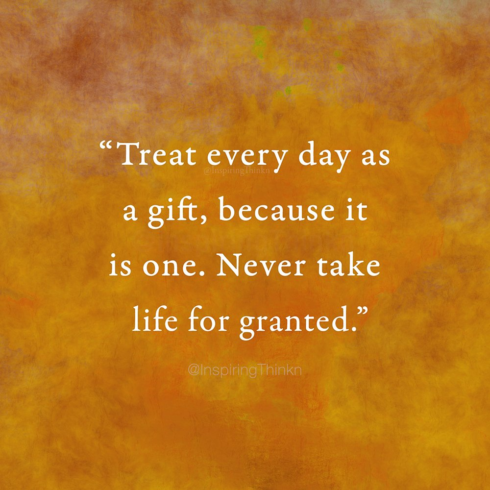 "Taking Life For Granted Quotes Rakib On Twitter ""treat Every Day As A Gift Because It Is One"