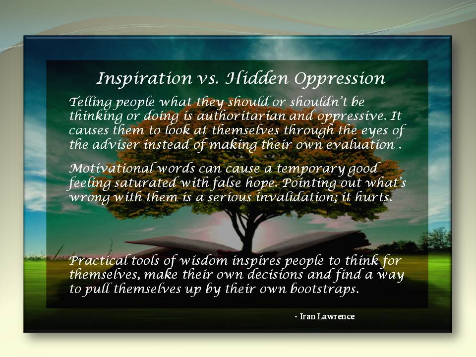 Inspiration vs. Hidden Oppression: Telling people what they should or shouldn't be doing is #authoritarian. #Oppression #Wisdom<br>http://pic.twitter.com/1plrvYNK5d