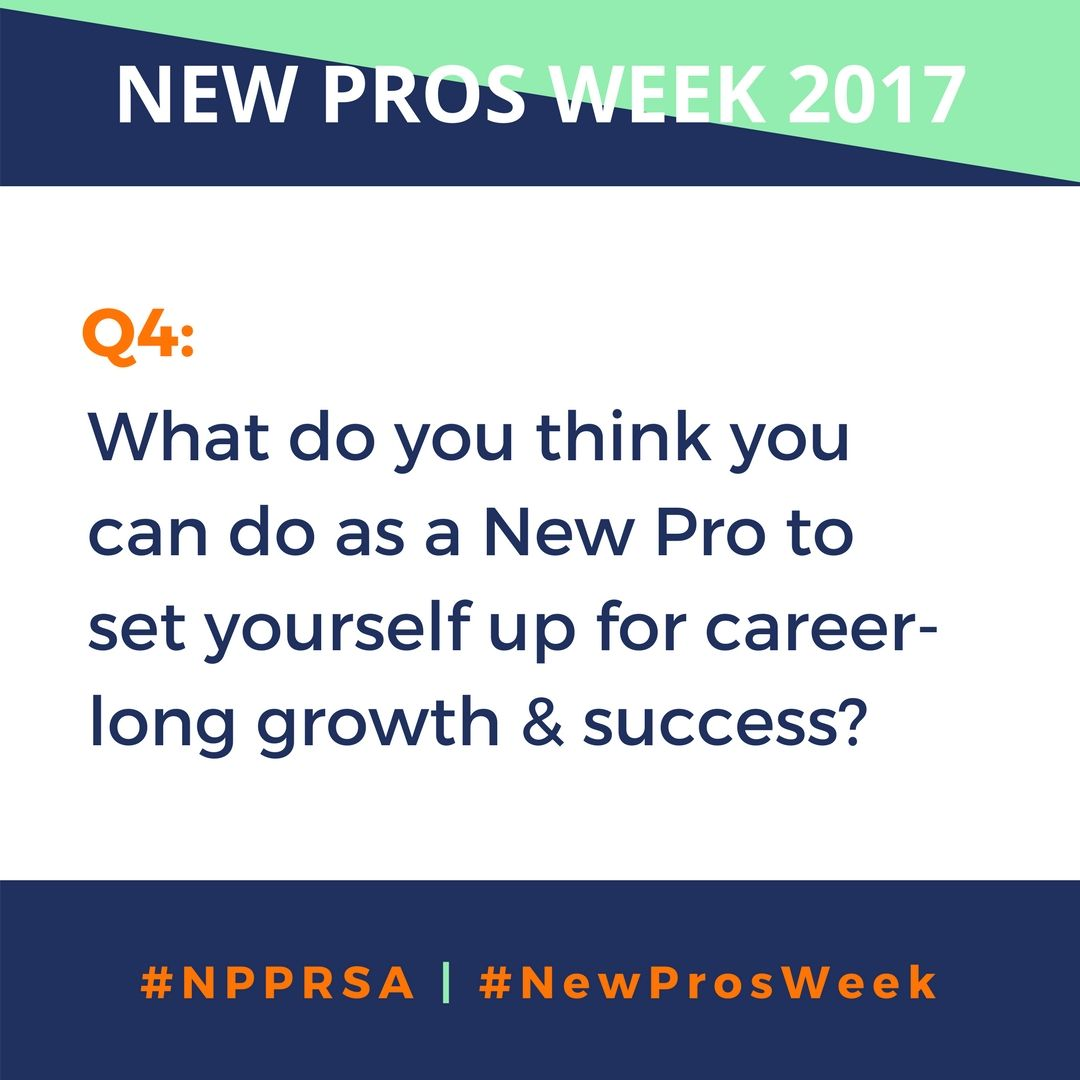 Q4: What do you think you can do as a New Pro to set yourself up for career-long growth & success? #NPPRSA https://t.co/w8r3gzeRqd