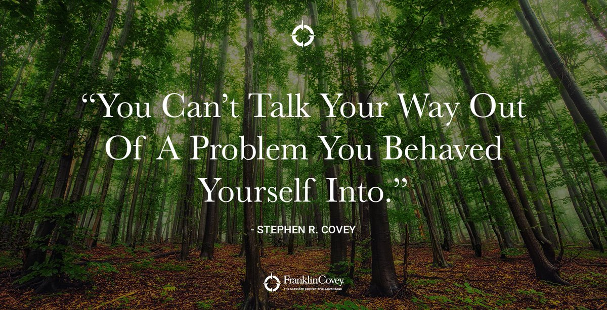 Image result for You can't talk yourself out of problems you behave yourself into