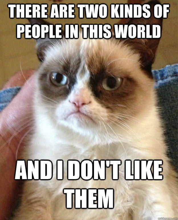 There Are Two Kinds Of People In The World   http:// dld.bz/eGVQp  &nbsp;    #people #saying #grumpycat #funny<br>http://pic.twitter.com/XYdZmTYvIX