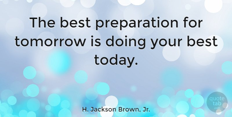 H. Jackson Brown, Jr.: &quot;The best preparation for tomorrow is doing your best…  http:// bit.ly/2hJCeur  &nbsp;   #quotes #quotetab #quotes #sayings <br>http://pic.twitter.com/k7S0rV17ZW