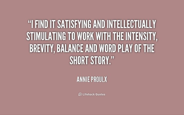 I find it satisfying and intellectually stimulating to work with...the short story. -Annie Proulx #amwriting #writerslife <br>http://pic.twitter.com/6TgrsCsWKl