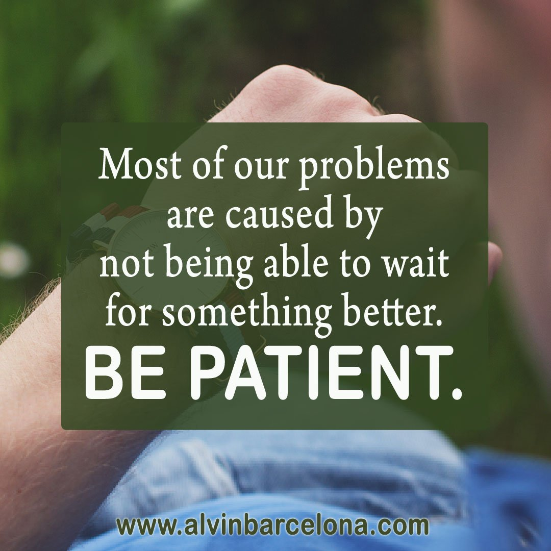 Most of our problems are caused by not being able to wait for something better. Be patient. #patience #m3sy #alvinbarcelona<br>http://pic.twitter.com/7qpyF8m9vl