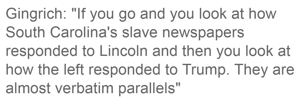 Wow -- Newt Gingrich: The left's opposition to Trump is 'almost verbatim' reaction slave newspapers had to Lincoln https://t.co/hHO3mZBRbe