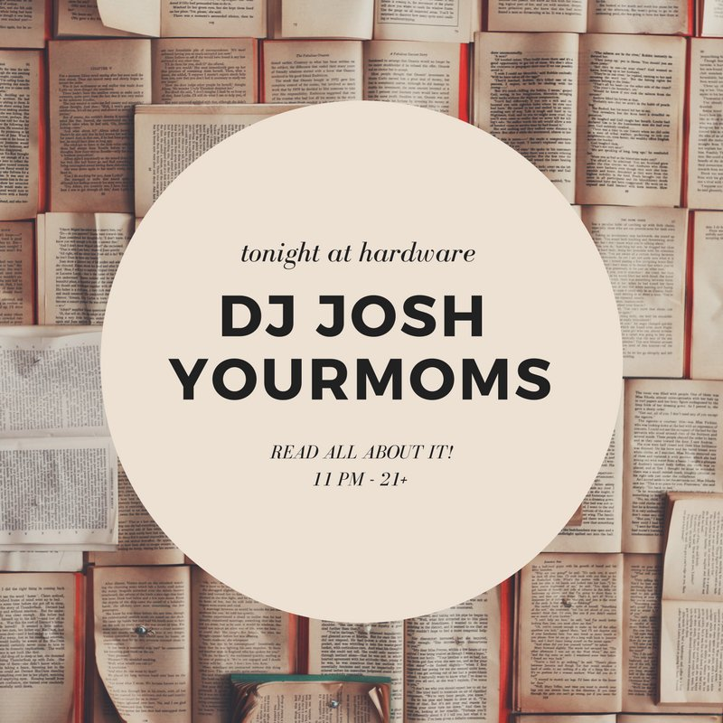 Tonight catch @JoshYourmoms at Hardware! #readallaboutit