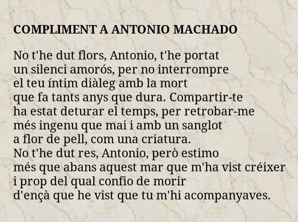 """Poema de Miquel Martí i Pol dedicat a Antonio Machado: """"No t'he dut flors, Antonio, t'he portat un silenci amorós"""". https://t.co/cVOEjjQ9V1"""