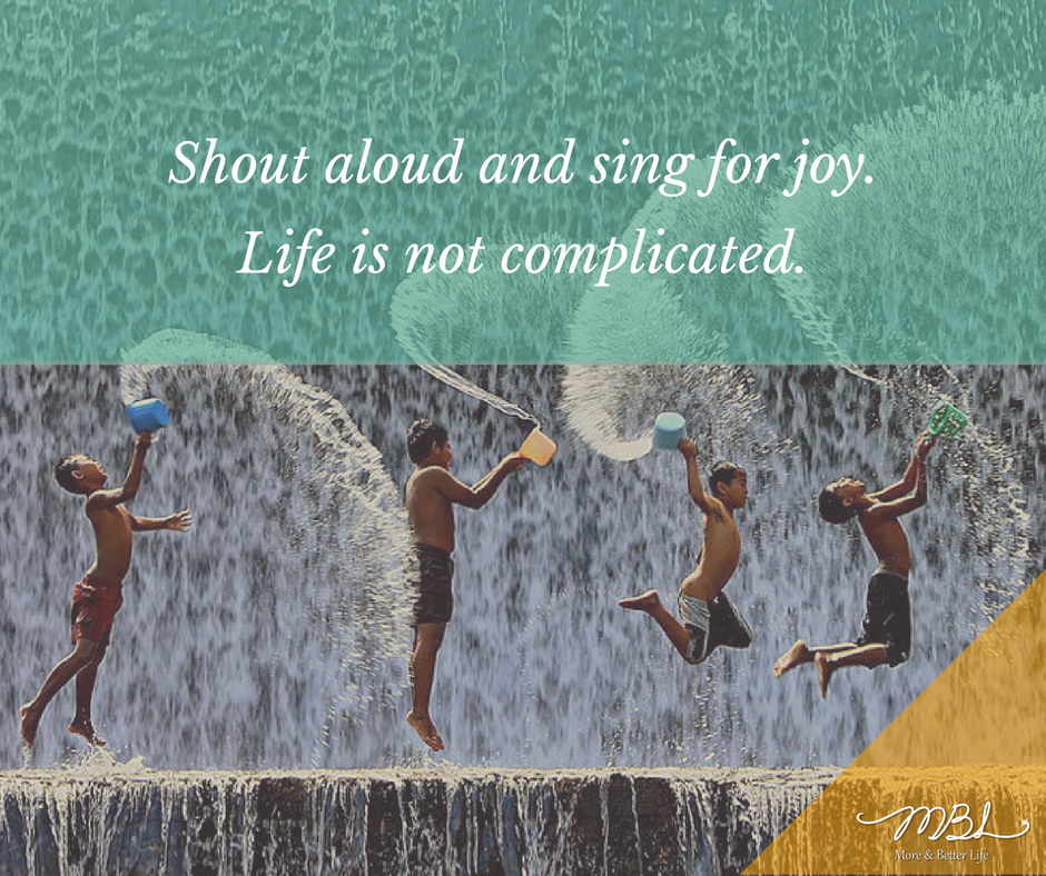 Shout aloud and sing for joy! #life is NOT complicated. <br>http://pic.twitter.com/OwFtY9sRZp