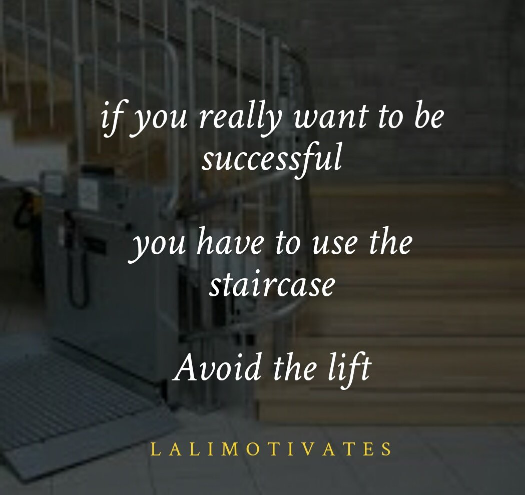 if you really want to be successful   you have to use the staircase   Avoid the lift  #Lalimotivates #Motivation #DailyMotivationWithLali <br>http://pic.twitter.com/kUgL0xCwmf