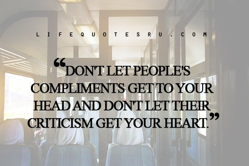 Don&#39;t let peoples compliments get to your head and don&#39;t let their criticism get your heart. | #coach #inspire #motivate #quote<br>http://pic.twitter.com/MX0PoV5c0h