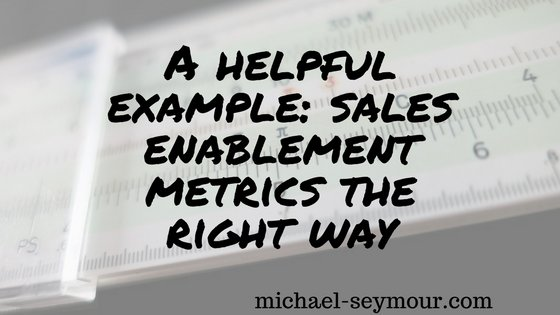A helpful example: sales enablement metrics the right way  new from my blog --&gt;  http:// dlvr.it/Pfmx6H  &nbsp;   #salesenablement #metrics <br>http://pic.twitter.com/kwI8wvO53f