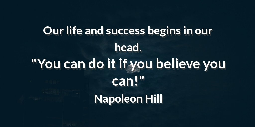 Our life and success begins in our head.  &quot;You can do it if you believe you can!&quot; Napoleon Hill #goal <br>http://pic.twitter.com/kHfZjQGLFM