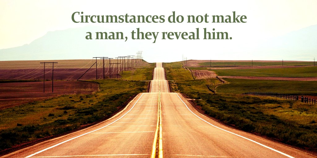 Circumstances do not make a man, they reveal him. #quote <br>http://pic.twitter.com/UTCOmyuqWF