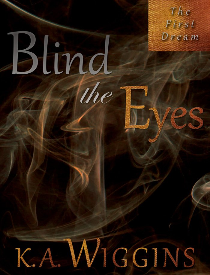 Blind the Eyes The First Dream Preview Edition ebook cover by K.A. Wiggins - gold smoke