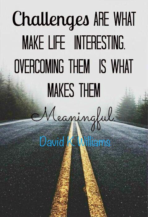Challenges are what make life interesting.  Overcoming them is what makes them meaningful- David K Williams #quote #quotes #ThursdayThoughts<br>http://pic.twitter.com/NV26LAjXor