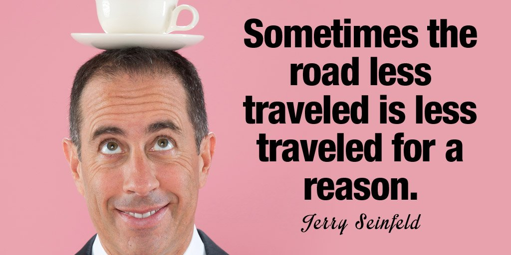 Sometimes the road less traveled is less traveled for a reason. -Jerry Seinfeld #quote <br>http://pic.twitter.com/FTLJ0m9lQo