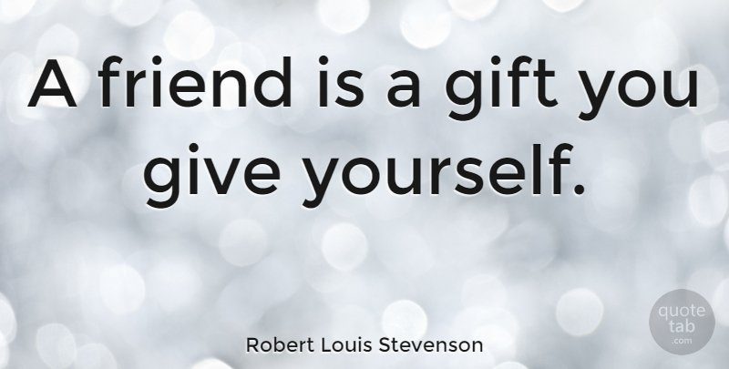 Robert Louis Stevenson: &quot;A friend is a gift you give yourself.&quot;  http:// bit.ly/2ibn0hL  &nbsp;   #quotes #quotetab #quotes #sayings <br>http://pic.twitter.com/Z7twBahUAQ