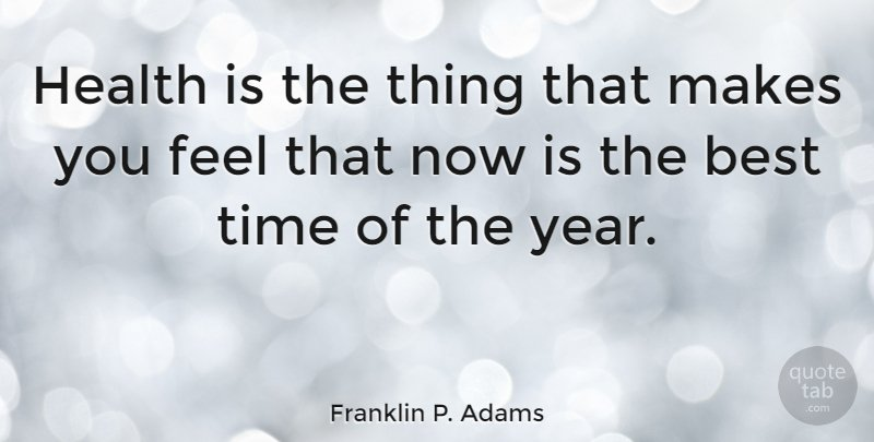 Franklin P. Adams: &quot;Health is the thing that makes you feel that now is the best…  http:// bit.ly/2fQMYqa  &nbsp;   #quotes #quotetab #quotes #sayings <br>http://pic.twitter.com/kTRvBvr9nI