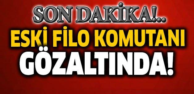 #SONDAKİKA Eski Filo Komutanı gözaltına alındı  https://t.co/h41fCT5y5...