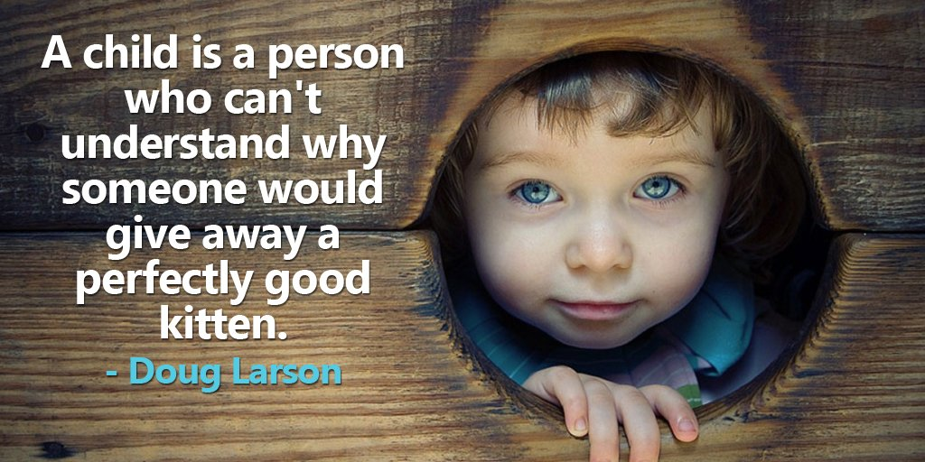 A child is a person who can't understand why someone would give away a...