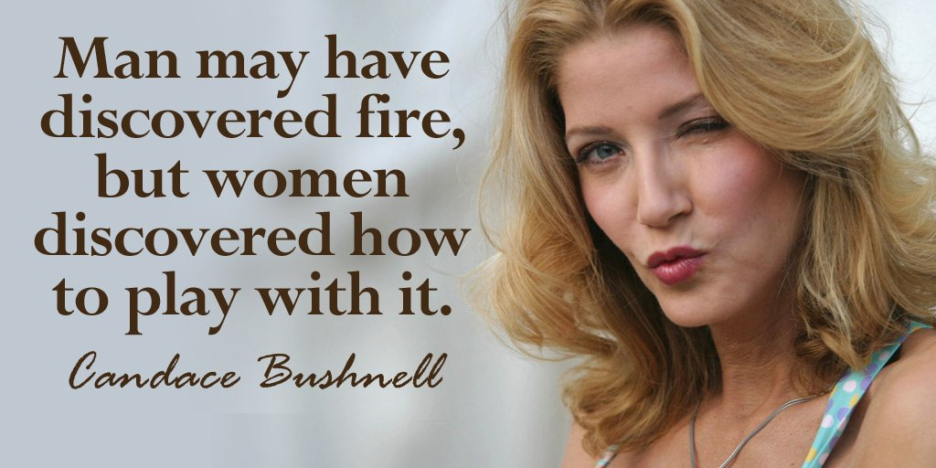 Man may have discovered fire, but women discovered how to play with it...